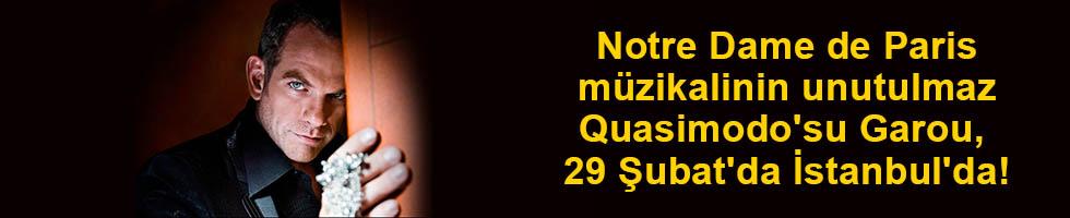 Paris müzikalinin unutulmaz Quasimodo'su Garou, 29 Şubat'da İstanbul'da