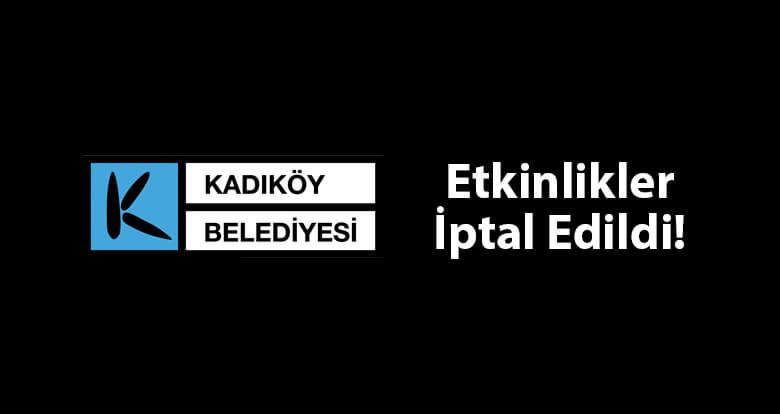 Kadıköy Belediyesi Tüm Etkinliklerini İptal Etti