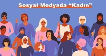 Sosyal Medyada ''Kadın'' Araştırması Yayınlandı