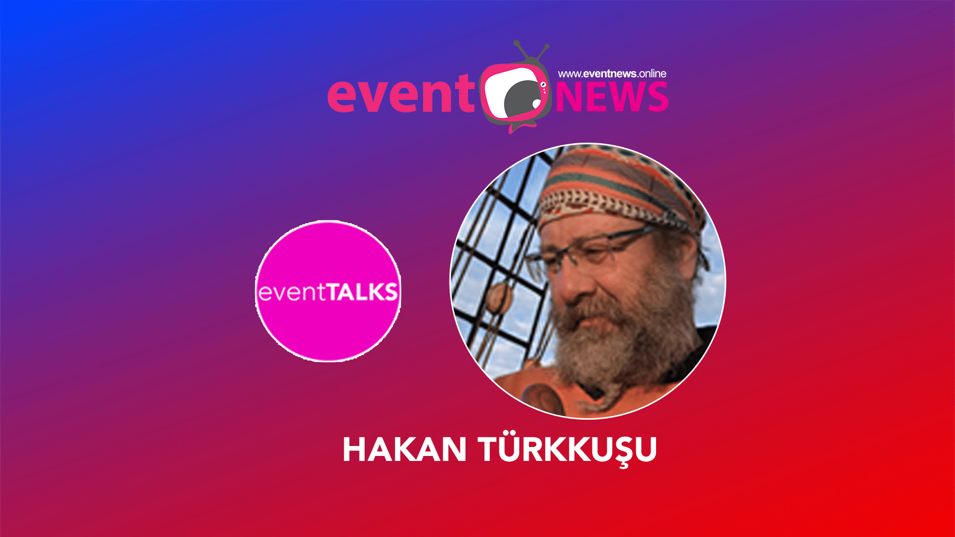 Hakan Türkkuşu ile Event Talks