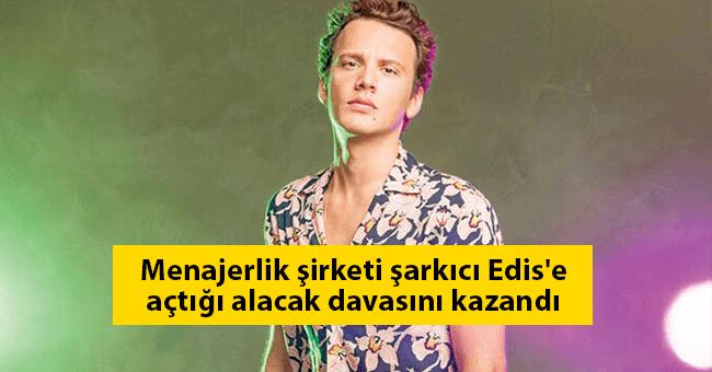Menajerlik şirketi şarkıcı Edis'e açtığı alacak davasını kazandı