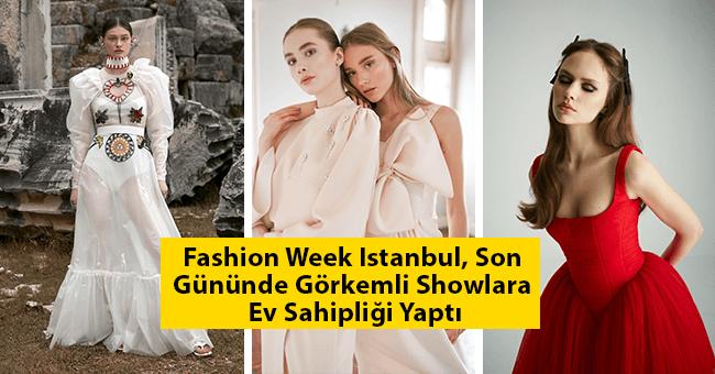 Fashion Week Istanbul, Son Gününde Görkemli Showlara Ev Sahipliği Yaptı