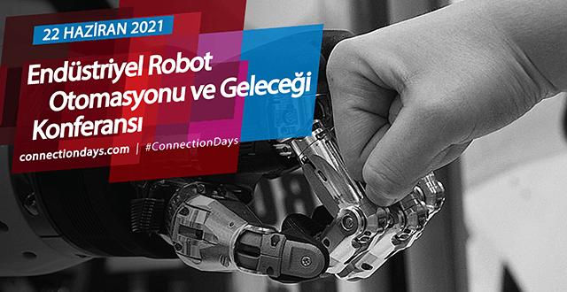 Endüstriyel Robot Otomasyonu ve Geleceği Konferansı 22 Haziran'da Connection Days Platformu'nda
